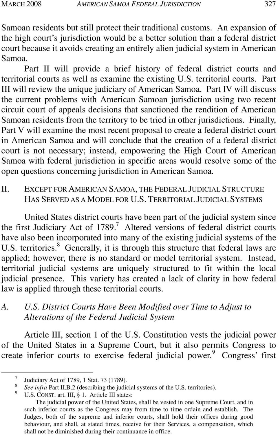 Part II will provide a brief history of federal district courts and territorial courts as well as examine the existing U.S. territorial courts. Part III will review the unique judiciary of American Samoa.