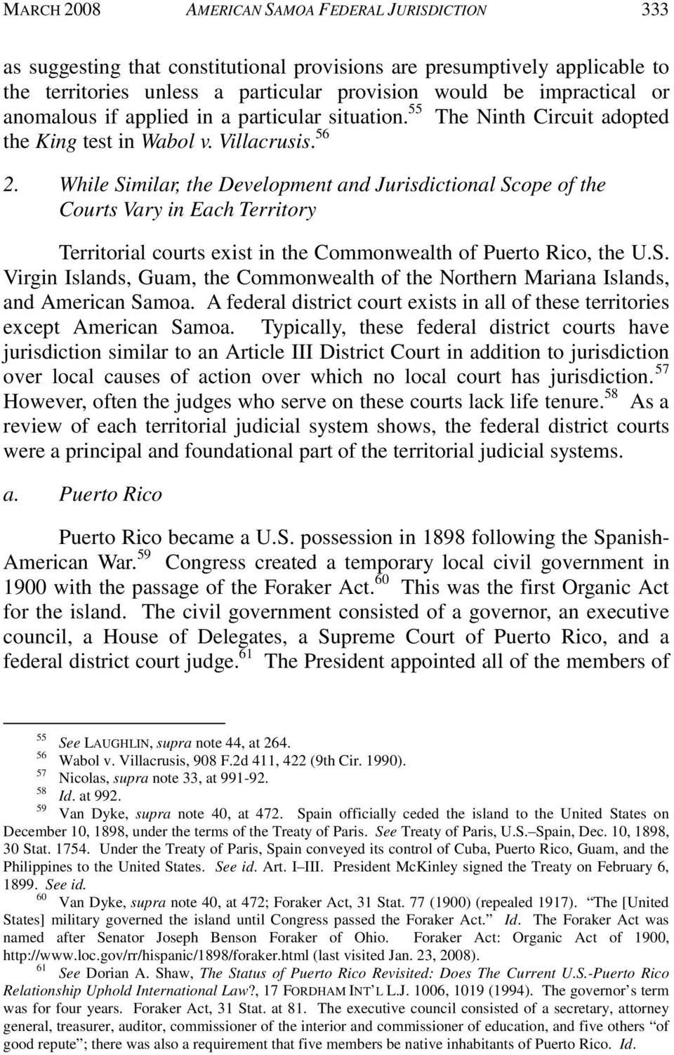 While Similar, the Development and Jurisdictional Scope of the Courts Vary in Each Territory Territorial courts exist in the Commonwealth of Puerto Rico, the U.S. Virgin Islands, Guam, the Commonwealth of the Northern Mariana Islands, and American Samoa.