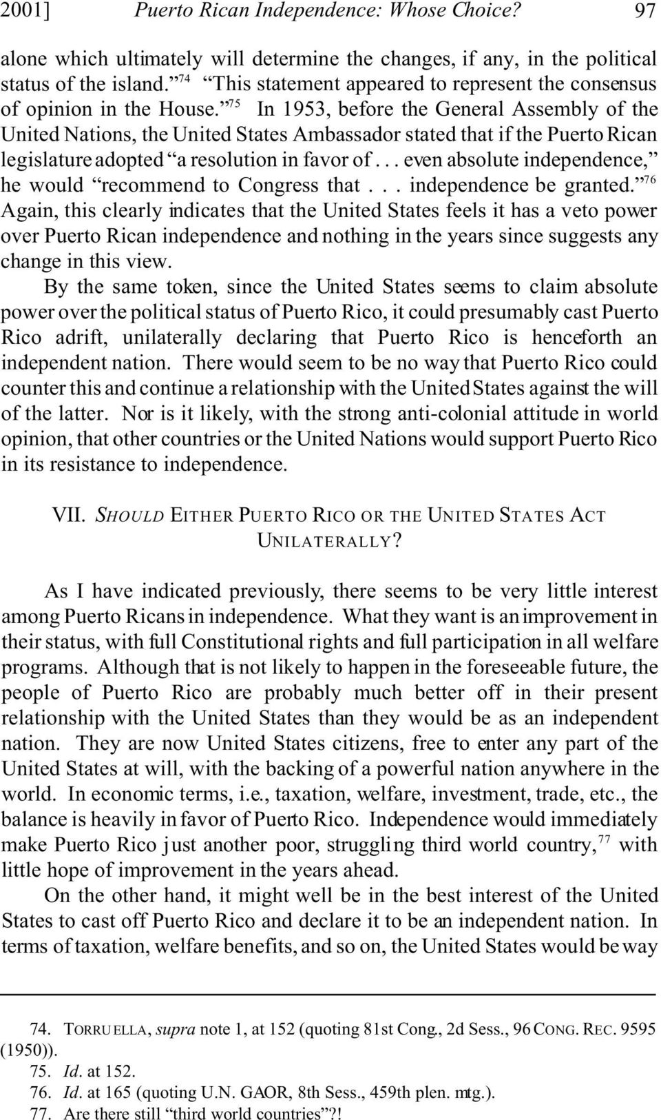 75 In 1953, before the General Assembly of the United Nations, the United States Ambassador stated that if the Puerto Rican legislature adopted a resolution in favor of.