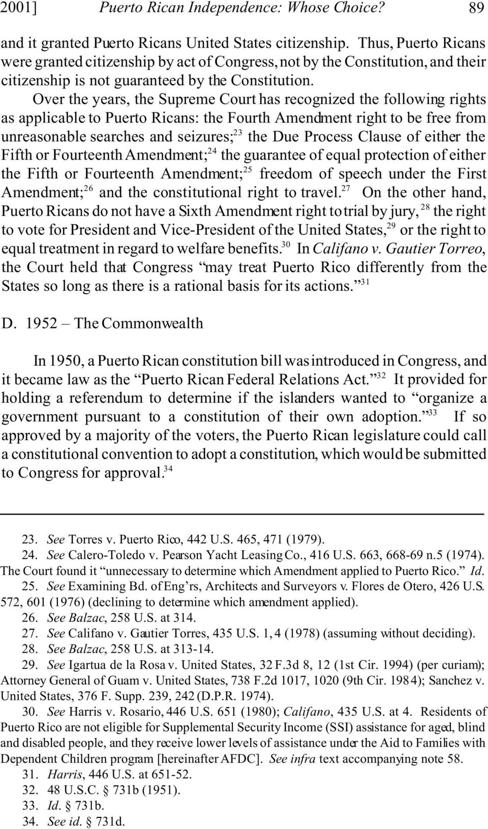 Over the years, the Supreme Court has recognized the following rights as applicable to Puerto Ricans: the Fourth Amendment right to be free from unreasonable searches and seizures; 23 the Due Process