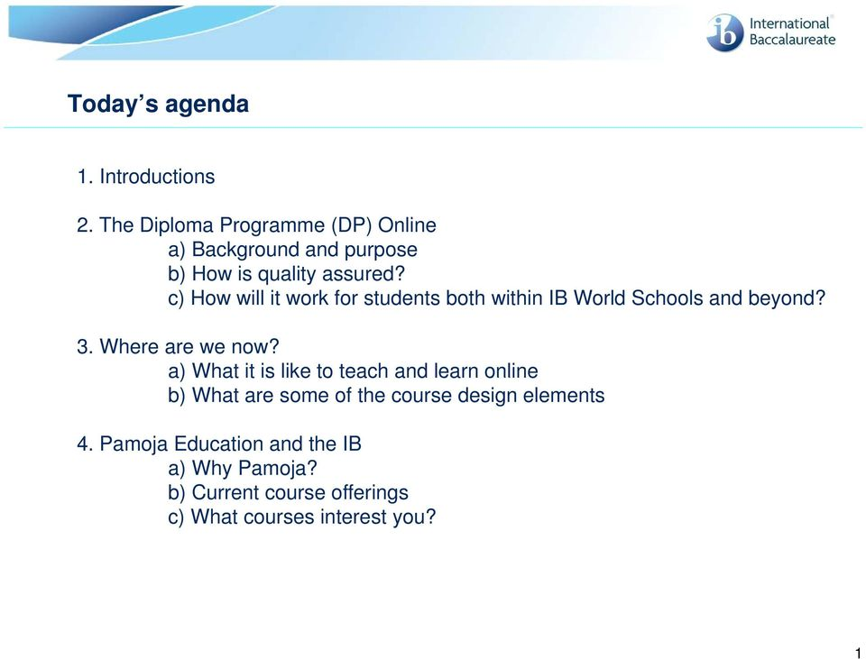 c) How will it work for students both within IB World Schools and beyond? 3. Where are we now?