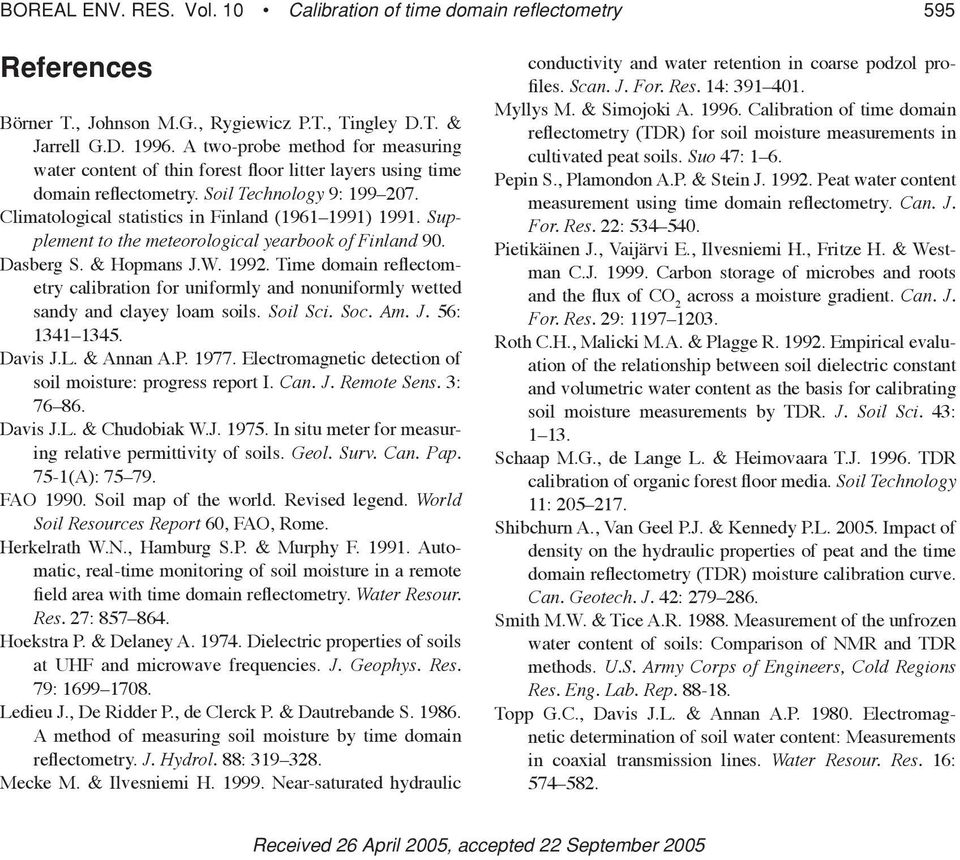 Supplement to the meteorological yearbook of Finland 90. Dasberg S. & Hopmans J.W. 1992. Time domain reflectometry calibration for uniformly and nonuniformly wetted sandy and clayey loam soils.
