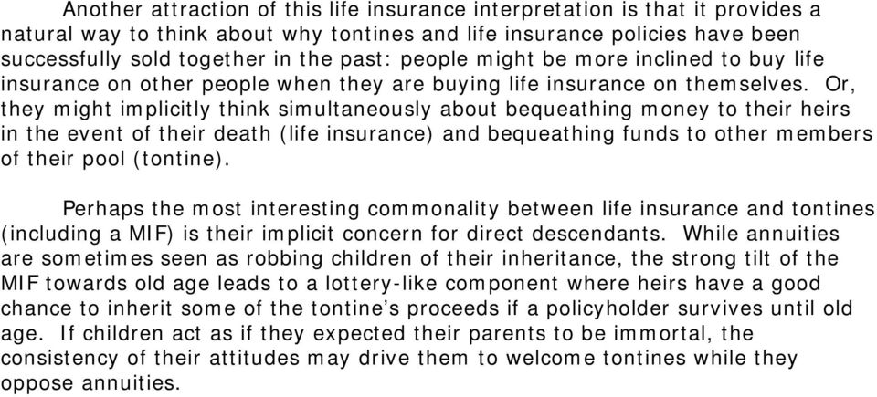 Or, they might implicitly think simultaneously about bequeathing money to their heirs in the event of their death (life insurance) and bequeathing funds to other members of their pool (tontine).