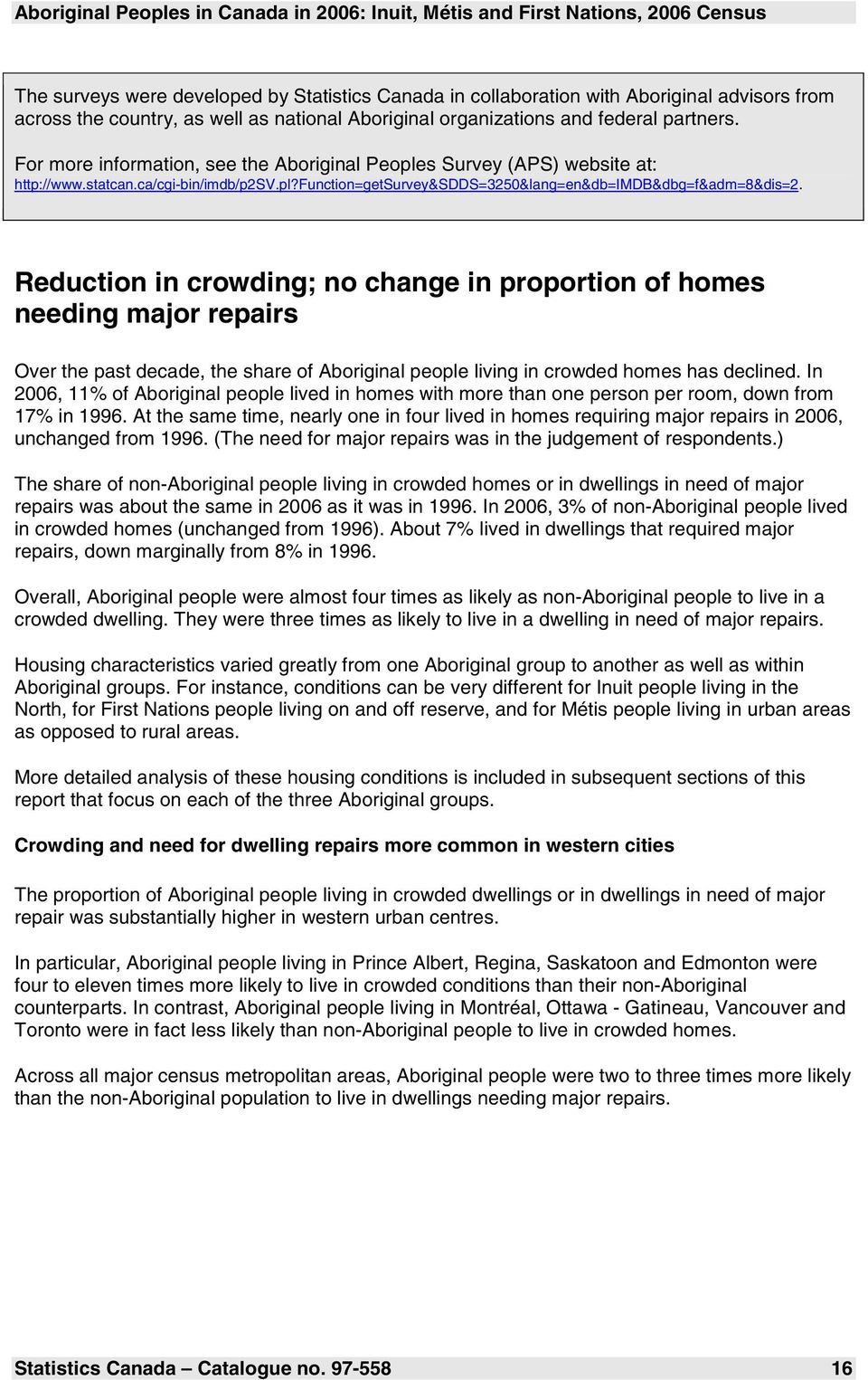 Reduction in crowding; no change in proportion of homes needing major repairs Over the past decade, the share of Aboriginal people living in crowded homes has declined.