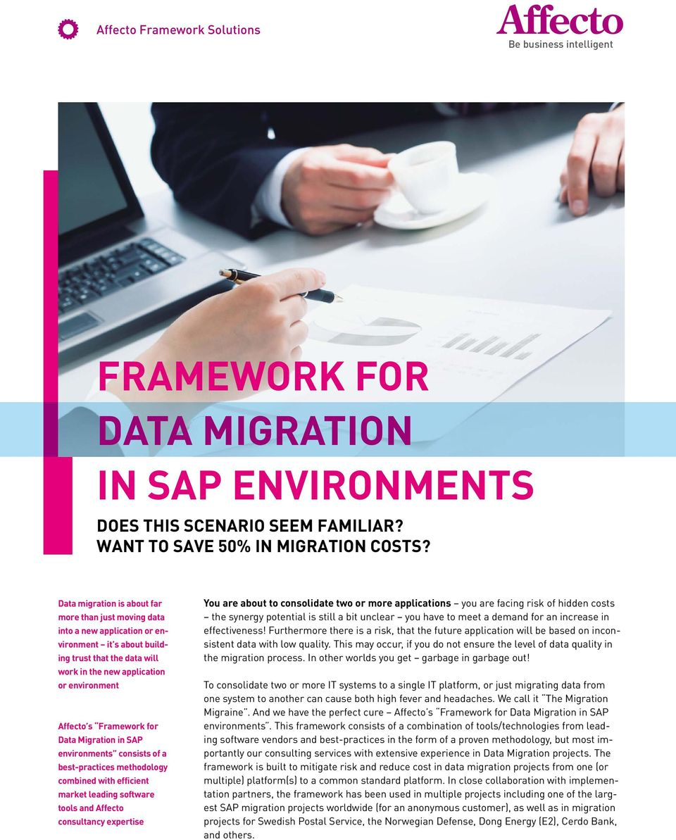 Framework for Data Migration in SAP environments consists of a best-practices methodology combined with efficient market leading software tools and Affecto consultancy expertise You are about to