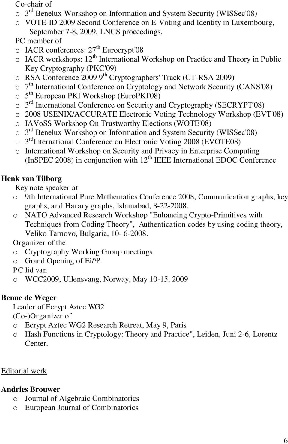 Cryptographers' Track (CT-RSA 2009) o 7 th International Conference on Cryptology and Network Security (CANS'08) o 5 th European PKI Workshop (EuroPKI'08) o 3 rd International Conference on Security