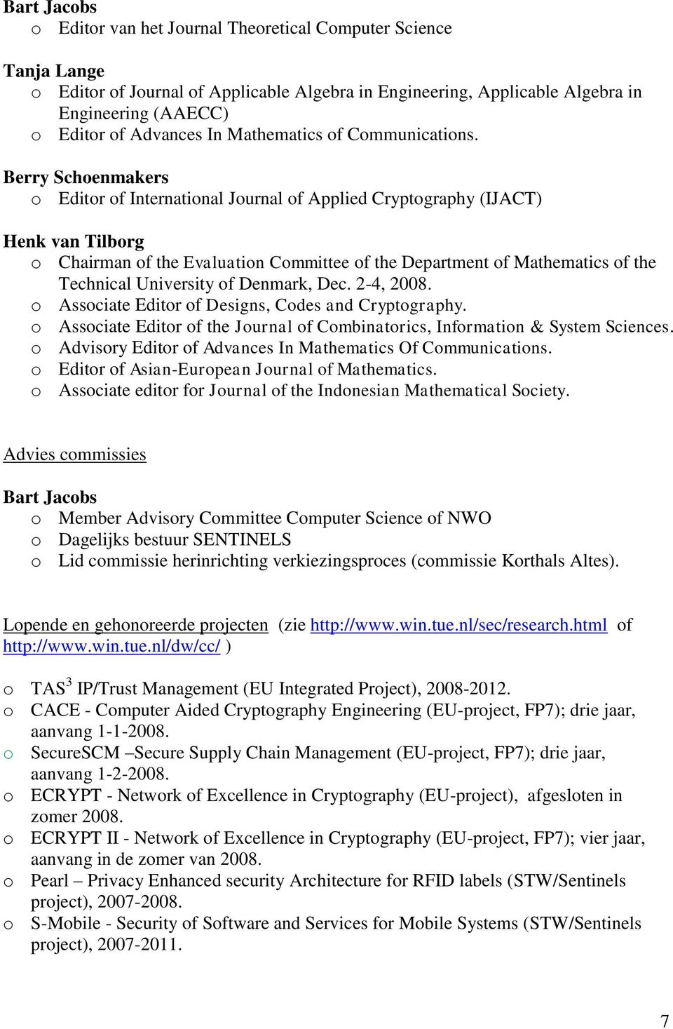 Berry Schoenmakers o Editor of International Journal of Applied Cryptography (IJACT) Henk van Tilborg o Chairman of the Evaluation Committee of the Department of Mathematics of the Technical