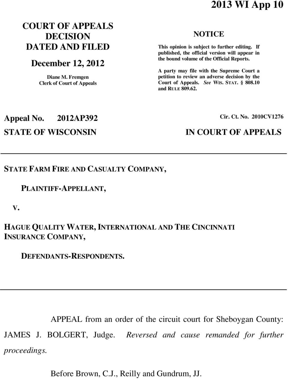 See WIS. STAT. 808.10 and RULE 809.62. Appeal No. 2012AP392 Cir. Ct. No. 2010CV1276 STATE OF WISCONSIN IN COURT OF APPEALS STATE FARM FIRE AND CASUALTY COMPANY, V.