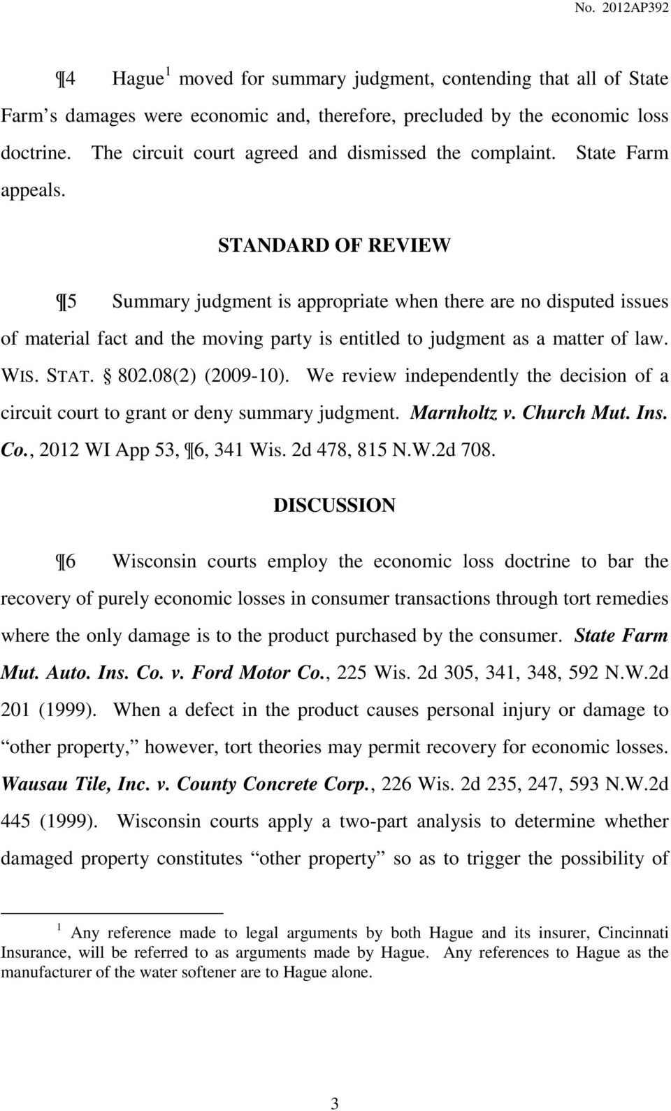 STANDARD OF REVIEW 5 Summary judgment is appropriate when there are no disputed issues of material fact and the moving party is entitled to judgment as a matter of law. WIS. STAT. 802.08(2) (2009-10).