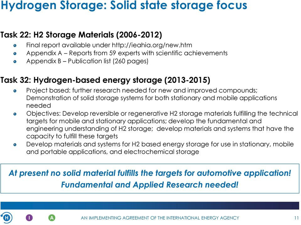 for new and improved compounds; Demonstration of solid storage systems for both stationary and mobile applications needed Objectives: Develop reversible or regenerative H2 storage materials