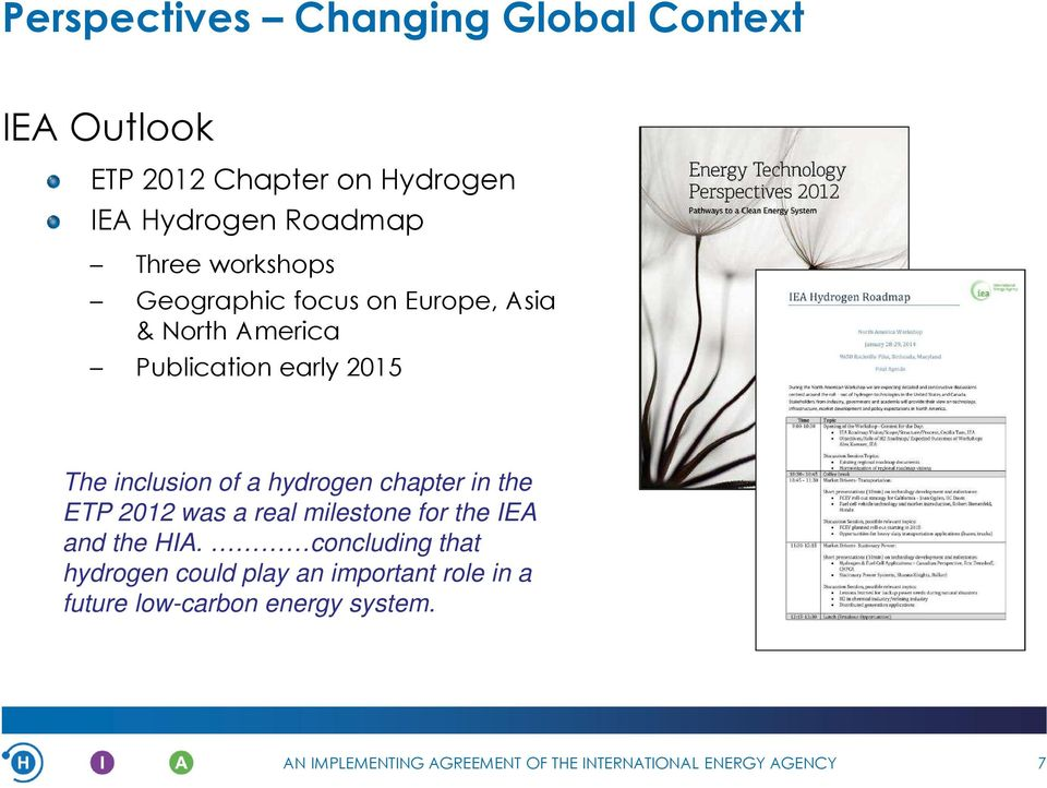 2015 The inclusion of a hydrogen chapter in the ETP 2012 was a real milestone for the IEA and