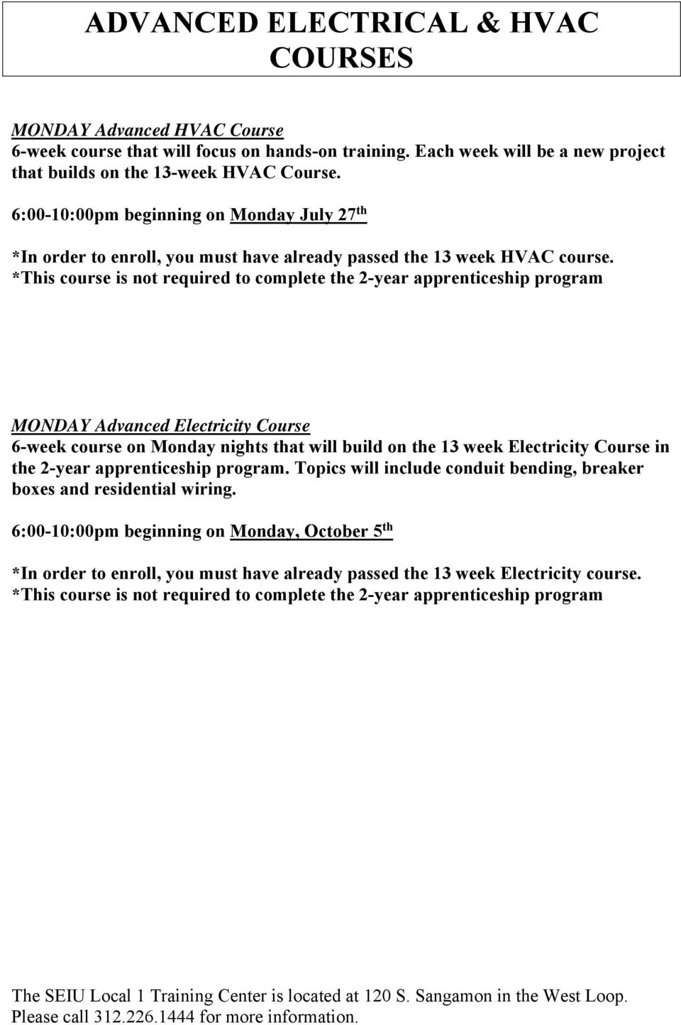 *This course is not required to complete the 2-year apprenticeship program MONDAY Advanced Electricity Course 6-week course on Monday nights that will build on the 13 week Electricity Course in the
