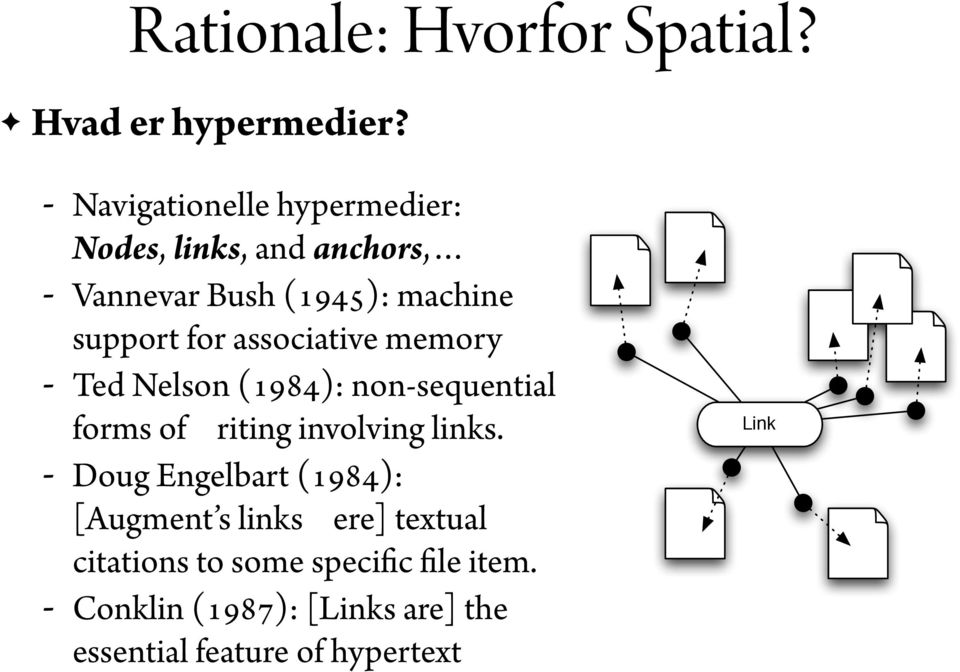 associative memory - Ted Nelson (1984): non-sequential forms of writing involving links.