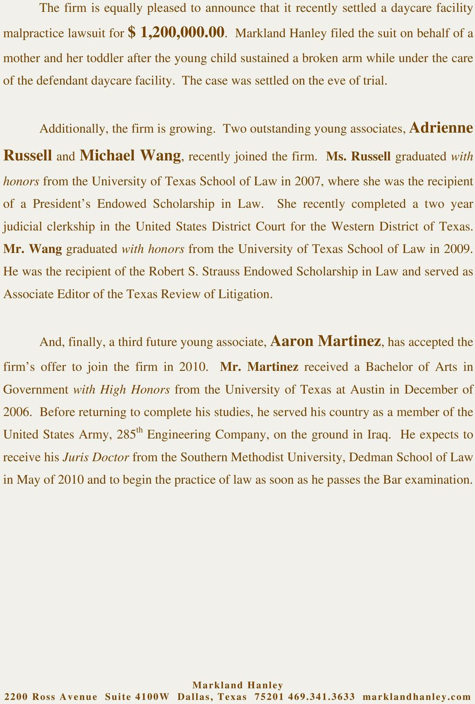 The case was settled on the eve of trial. Additionally, the firm is growing. Two outstanding young associates, Adrienne Russell and Michael Wang, recently joined the firm. Ms.