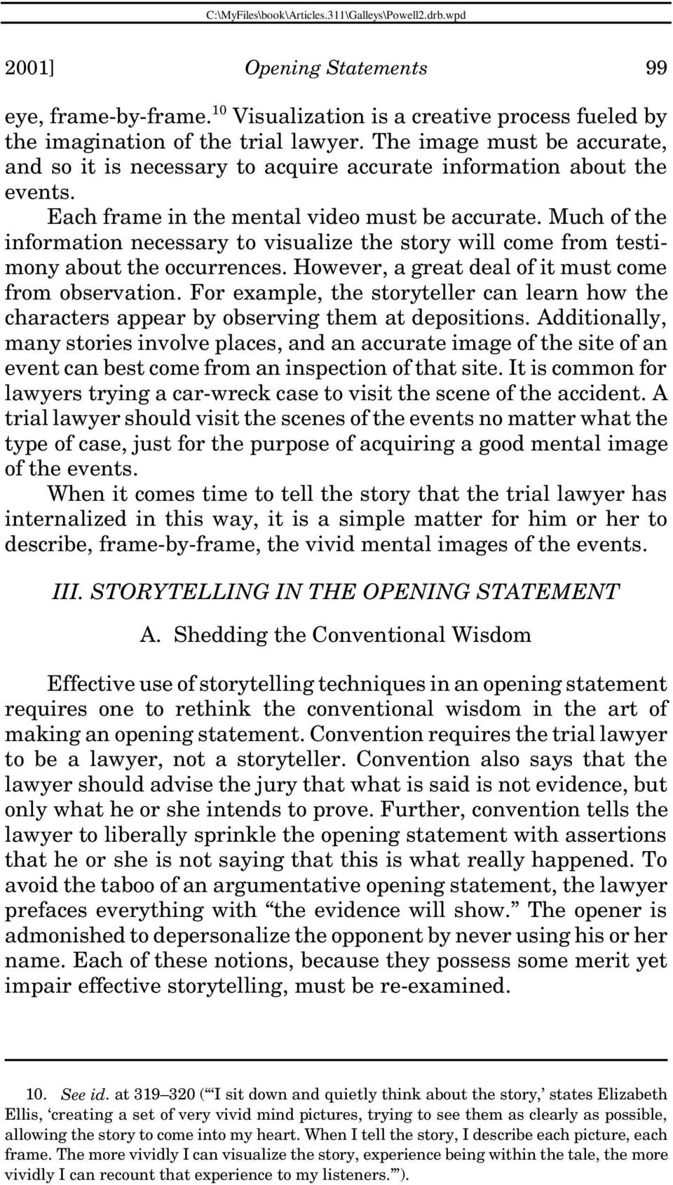 Much of the information necessary to visualize the story will come from testimony about the occurrences. However, a great deal of it must come from observation.