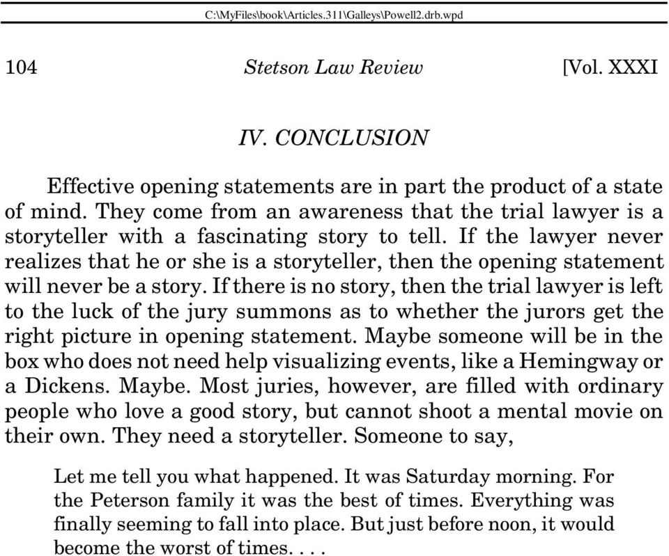 If the lawyer never realizes that he or she is a storyteller, then the opening statement will never be a story.