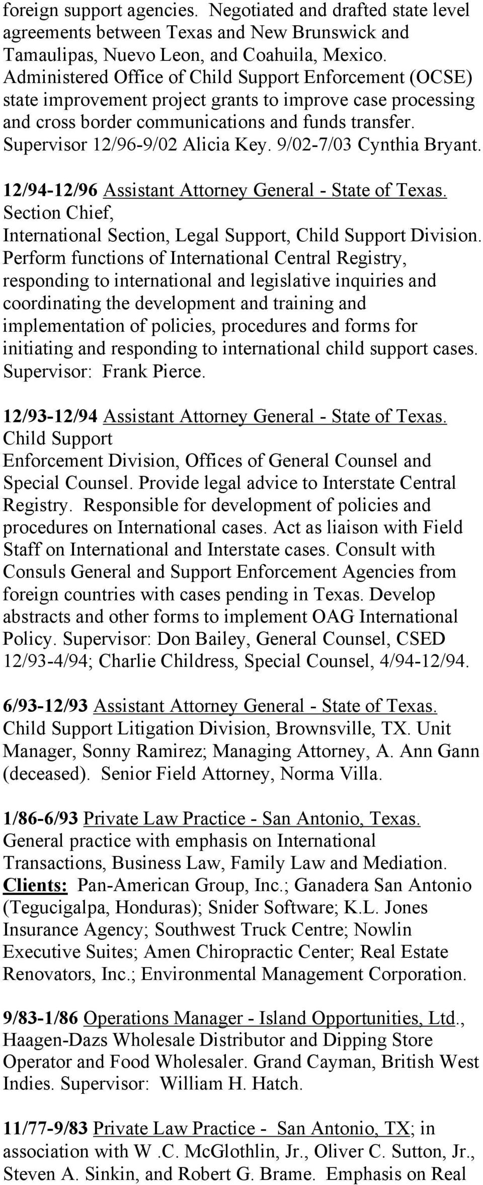 Supervisor 12/96-9/02 Alicia Key. 9/02-7/03 Cynthia Bryant. 12/94-12/96 Assistant Attorney General - State of Texas. Section Chief, International Section, Legal Support, Child Support Division.