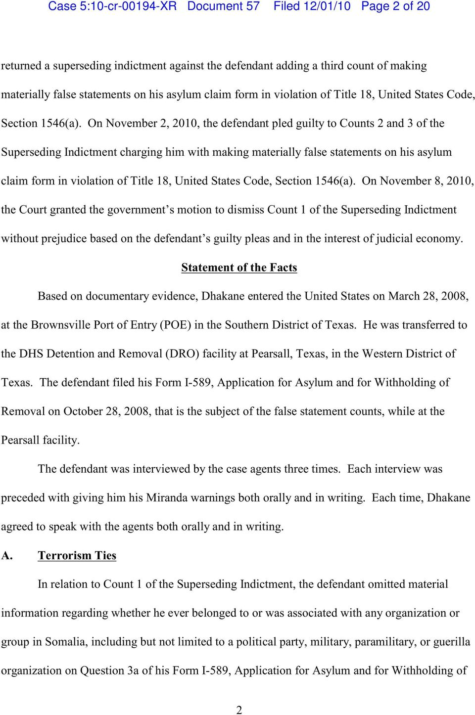 On November 2, 2010, the defendant pled guilty to Counts 2 and 3 of the Superseding Indictment charging him with making materially false statements on his asylum claim  On November 8, 2010, the Court