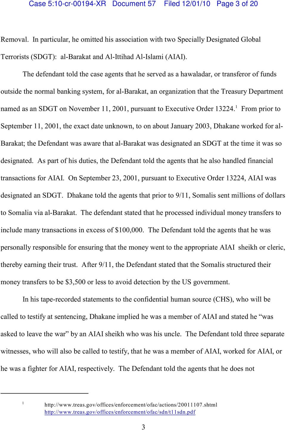 The defendant told the case agents that he served as a hawaladar, or transferor of funds outside the normal banking system, for al-barakat, an organization that the Treasury Department 1 named as an