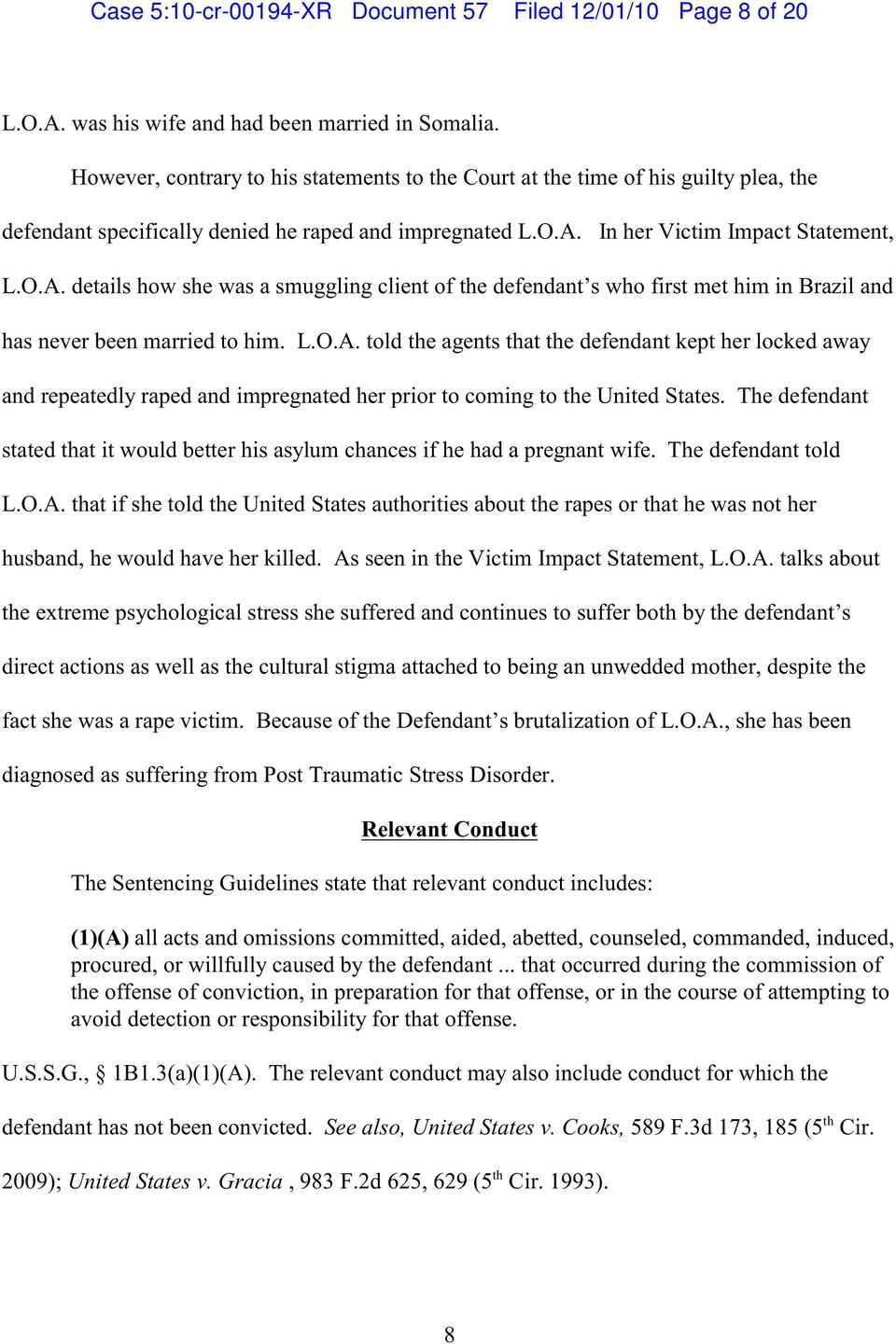 In her Victim Impact Statement, L.O.A. details how she was a smuggling client of the defendant s who first met him in Brazil and has never been married to him. L.O.A. told the agents that the defendant kept her locked away and repeatedly raped and impregnated her prior to coming to the United States.