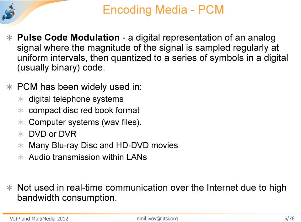PCM has been widely used in: digital telephone systems compact disc red book format Computer systems (wav files).