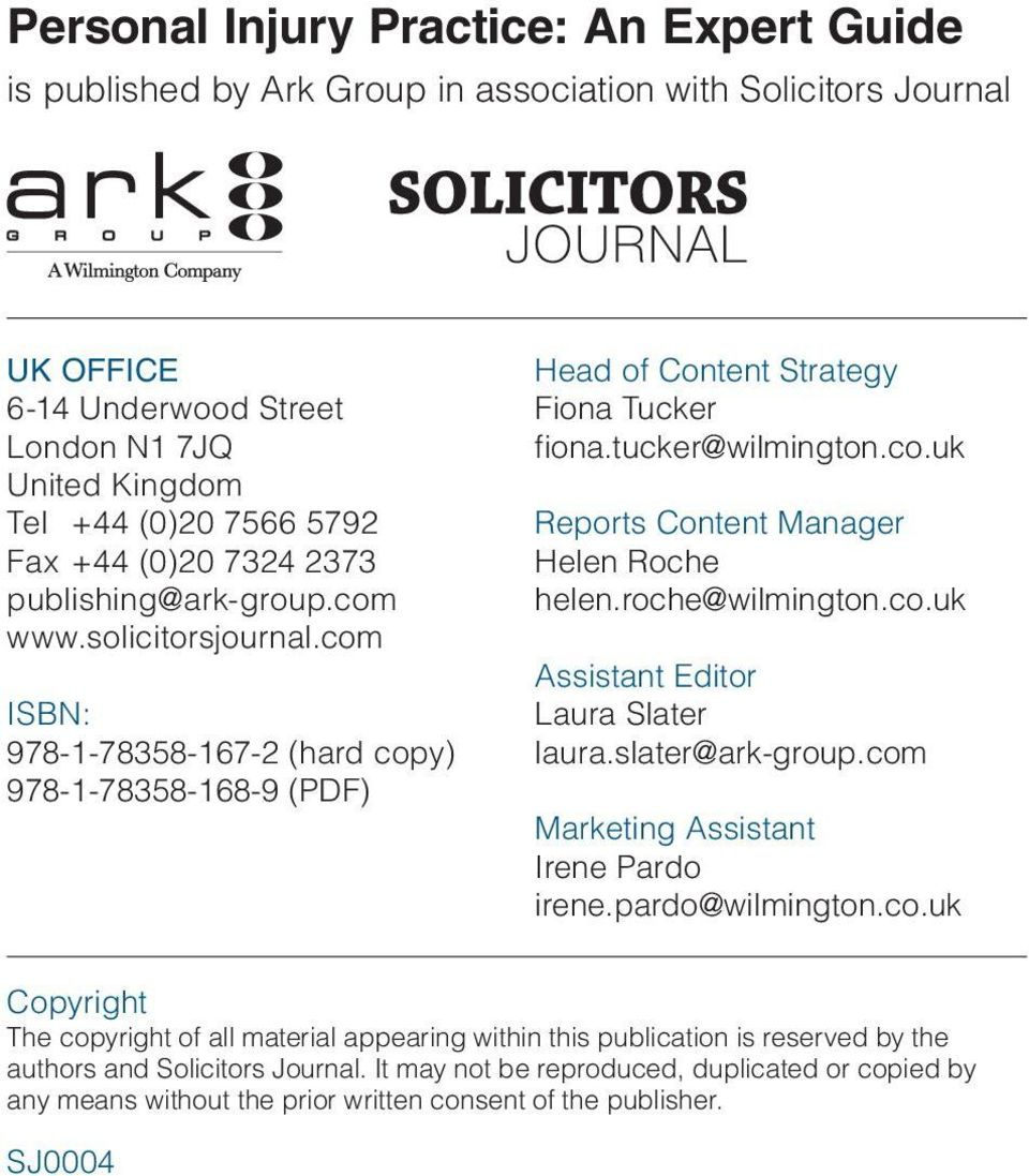 roche@wilmington.co.uk Assistant Editor Laura Slater laura.slater@ark-group.com Marketing Assistant Irene Pardo irene.pardo@wilmington.co.uk Copyright The copyright of all material appearing within this publication is reserved by the authors and Solicitors Journal.