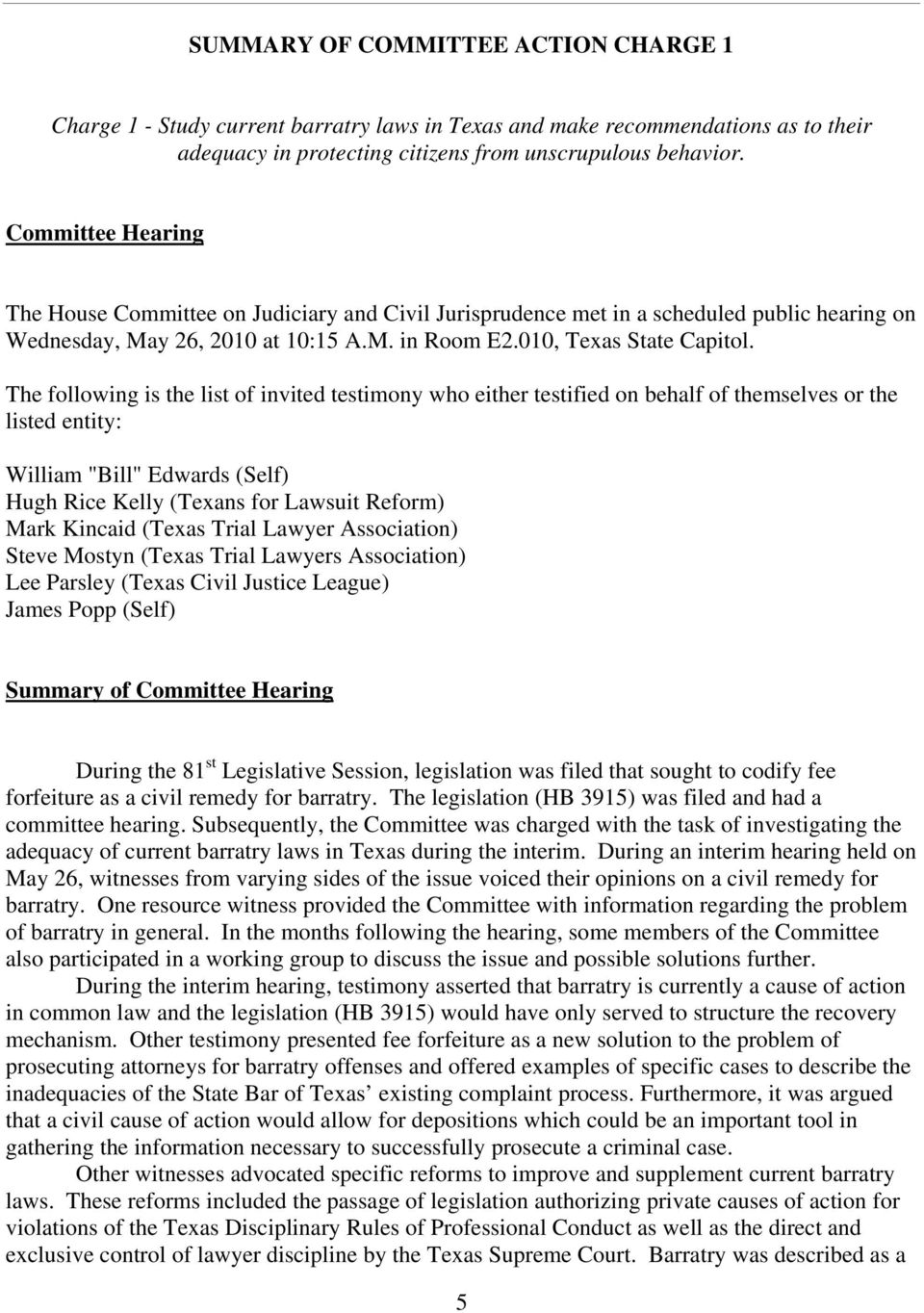 "The following is the list of invited testimony who either testified on behalf of themselves or the listed entity: William ""Bill"" Edwards (Self) Hugh Rice Kelly (Texans for Lawsuit Reform) Mark"