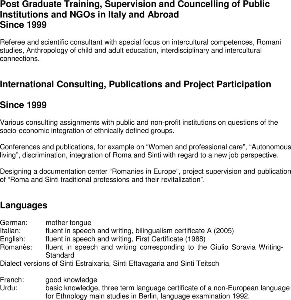 International Consulting, Publications and Project Participation Since 1999 Various consulting assignments with public and non-profit institutions on questions of the socio-economic integration of