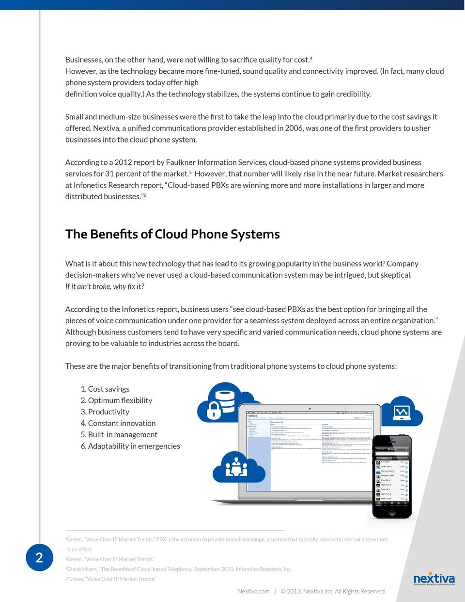 Small and medium-size businesses were the first to take the leap into the cloud primarily due to the cost savings it offered.