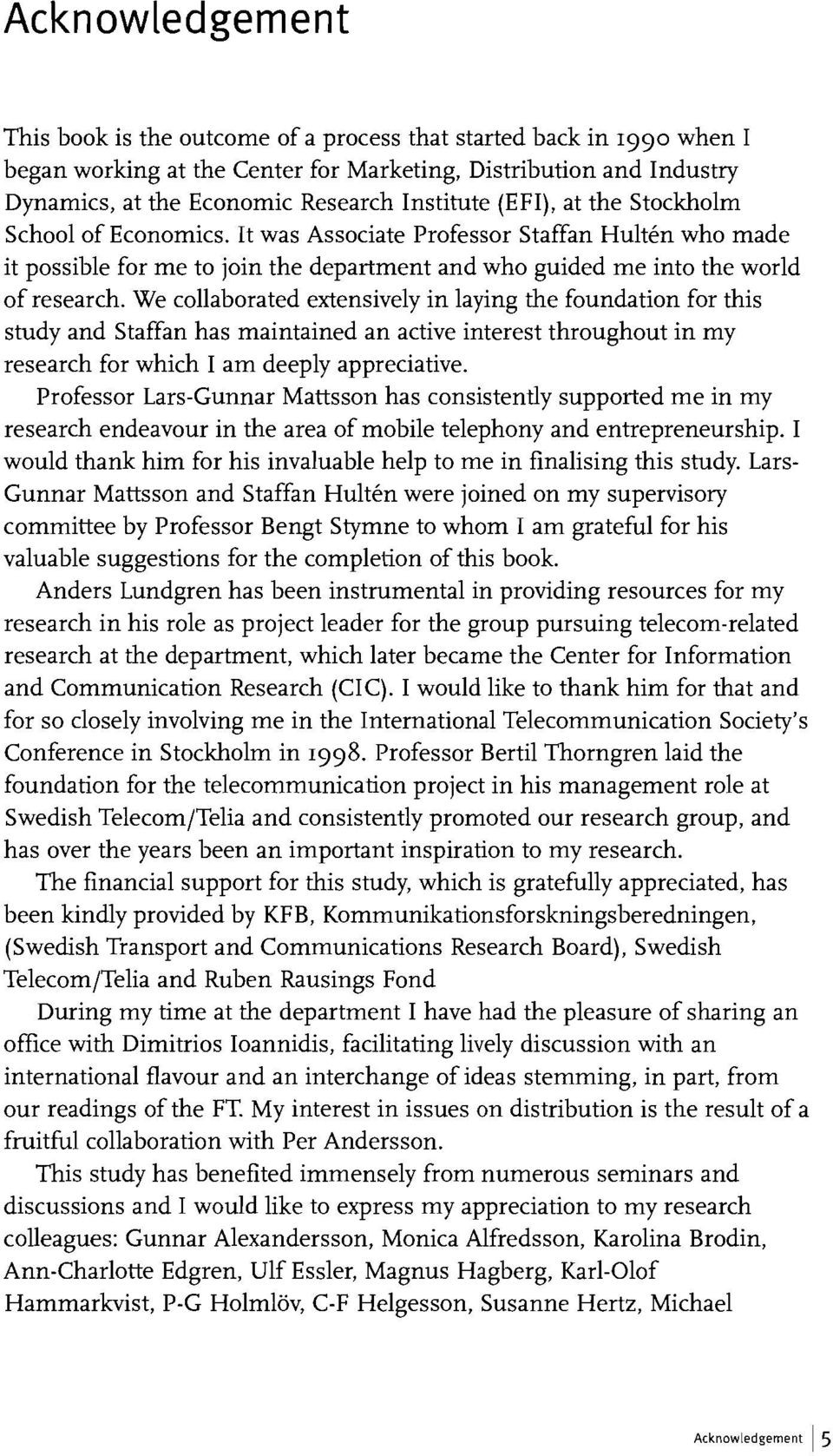 We collaborated extensively in laying the foundation for this study and Staffan has maintained an active interest throughout in my research for which I am deeply appreciative.