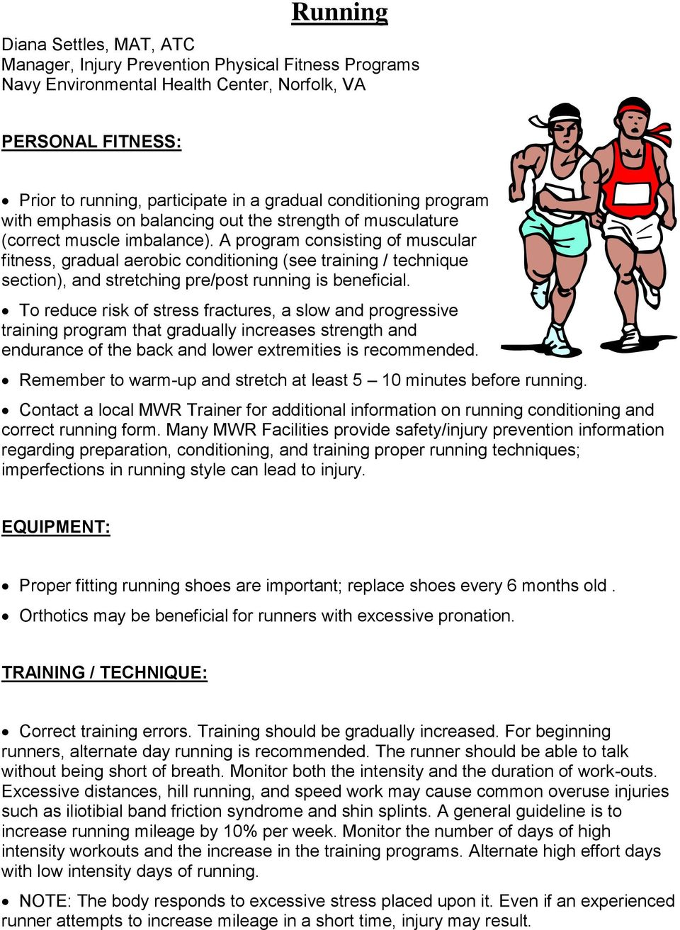 A program consisting of muscular fitness, gradual aerobic conditioning (see training / technique section), and stretching pre/post running is beneficial.
