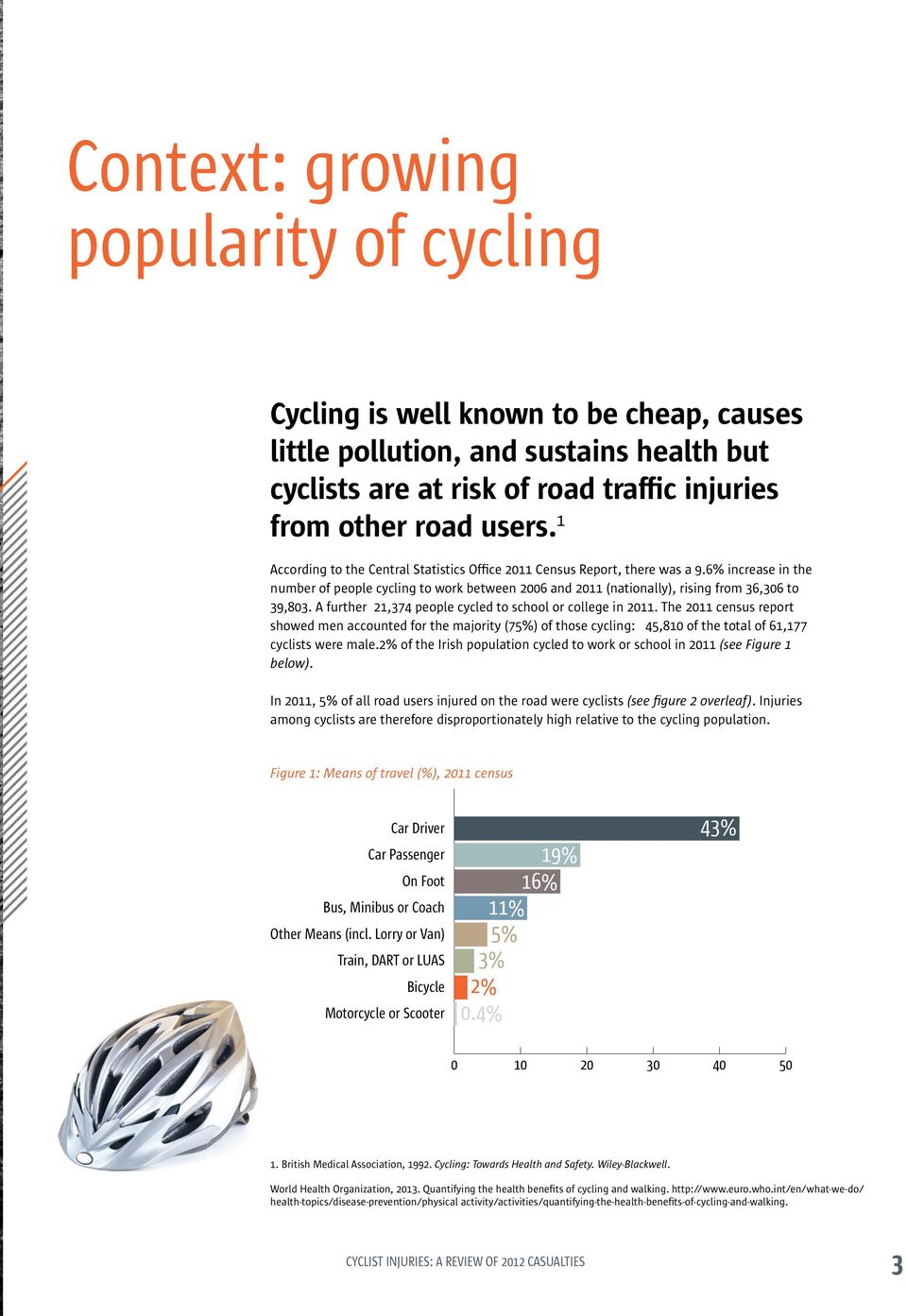 A further 21,374 people cycled to school or college in 2011. The 2011 census report showed men accounted for the majority (75%) of those cycling: 45,810 of the total of 61,177 cyclists were male.