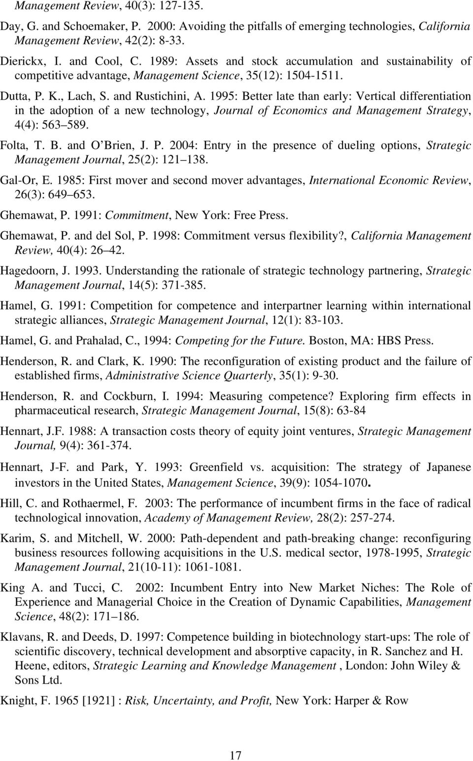 1995: Better late than early: Vertical differentiation in the adoption of a new technology, Journal of Economics and Management Strategy, 4(4): 563 589. Folta, T. B. and O Brien, J. P.