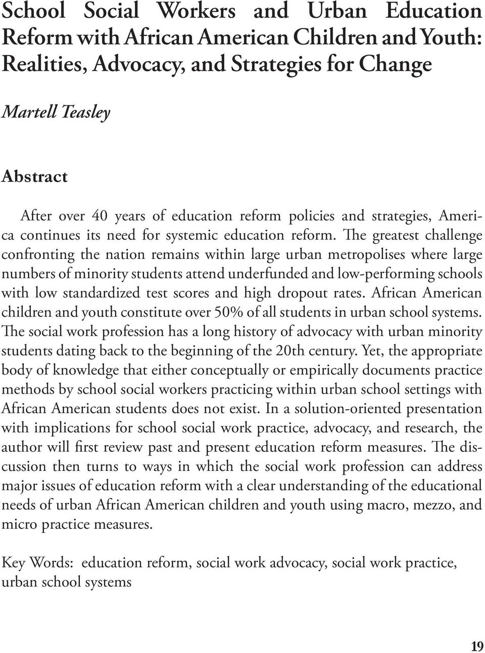 e greatest challenge confronting the nation remains within large urban metropolises where large numbers of minority students attend underfunded and low-performing schools with low standardized test