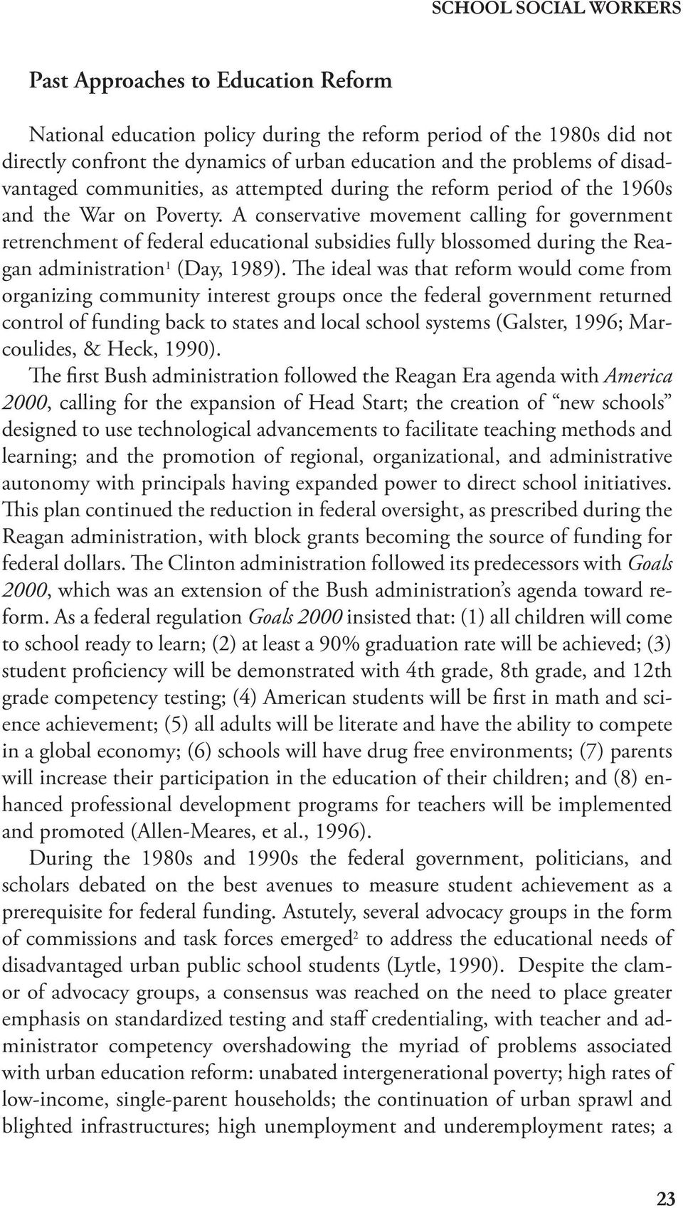 A conservative movement calling for government retrenchment of federal educational subsidies fully blossomed during the Reagan administration 1 (Day, 1989).