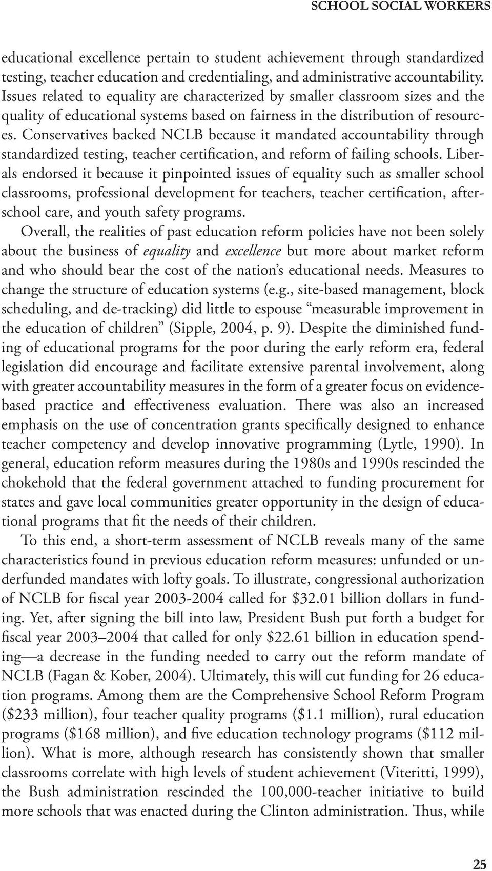 Conservatives backed NCLB because it mandated accountability through standardized testing, teacher certification, and reform of failing schools.