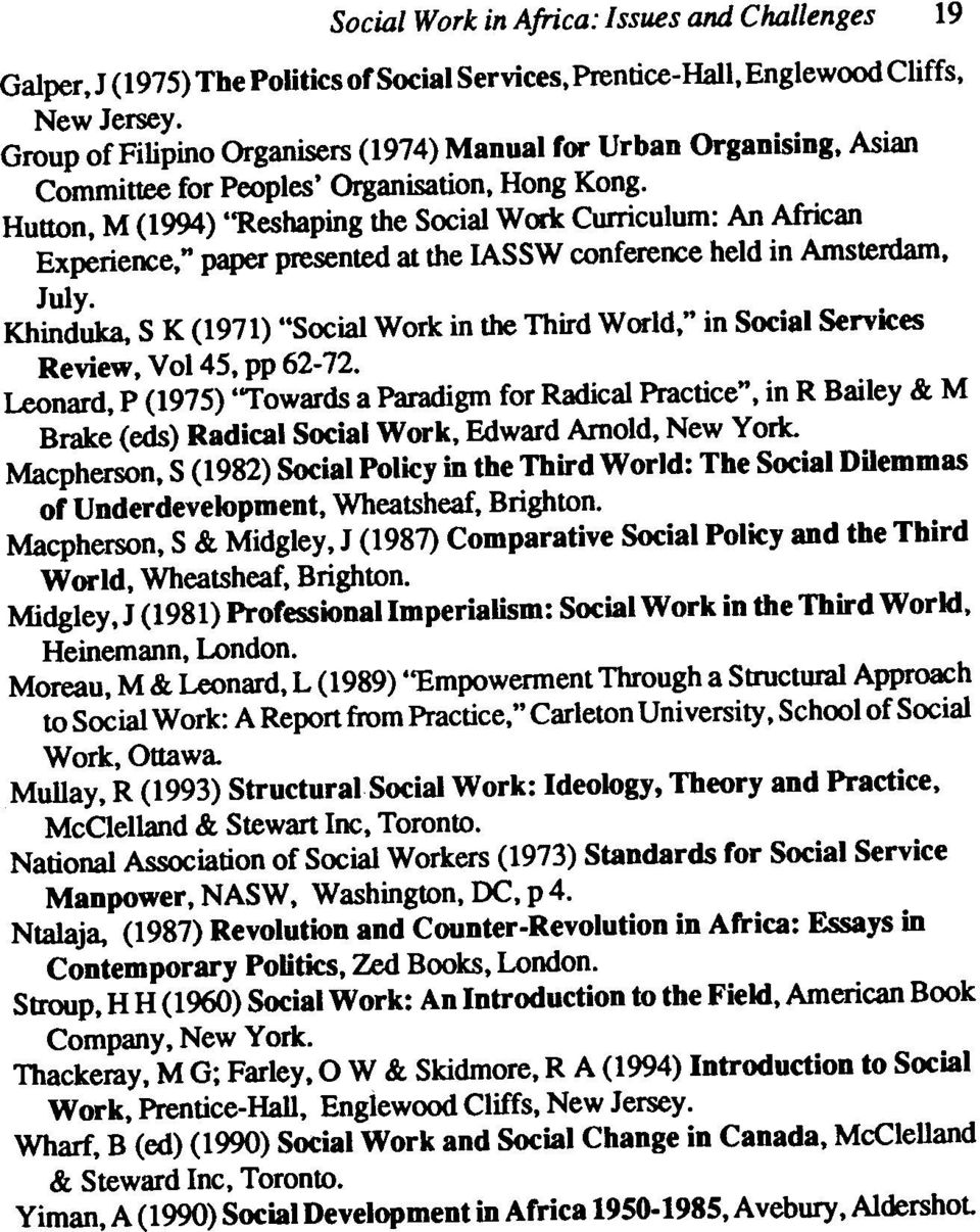 "Hutton, M (1994) ""Reshaping the Social Work Curriculum: An African Experience,"" paper presented at the IASSW conference held in Amsterdam, July."