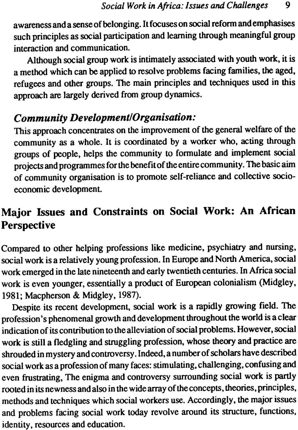 Although social group work is intimately associated with youth work, it is a method which can be applied to resolve problems facing families, the aged, refugees and other groups.