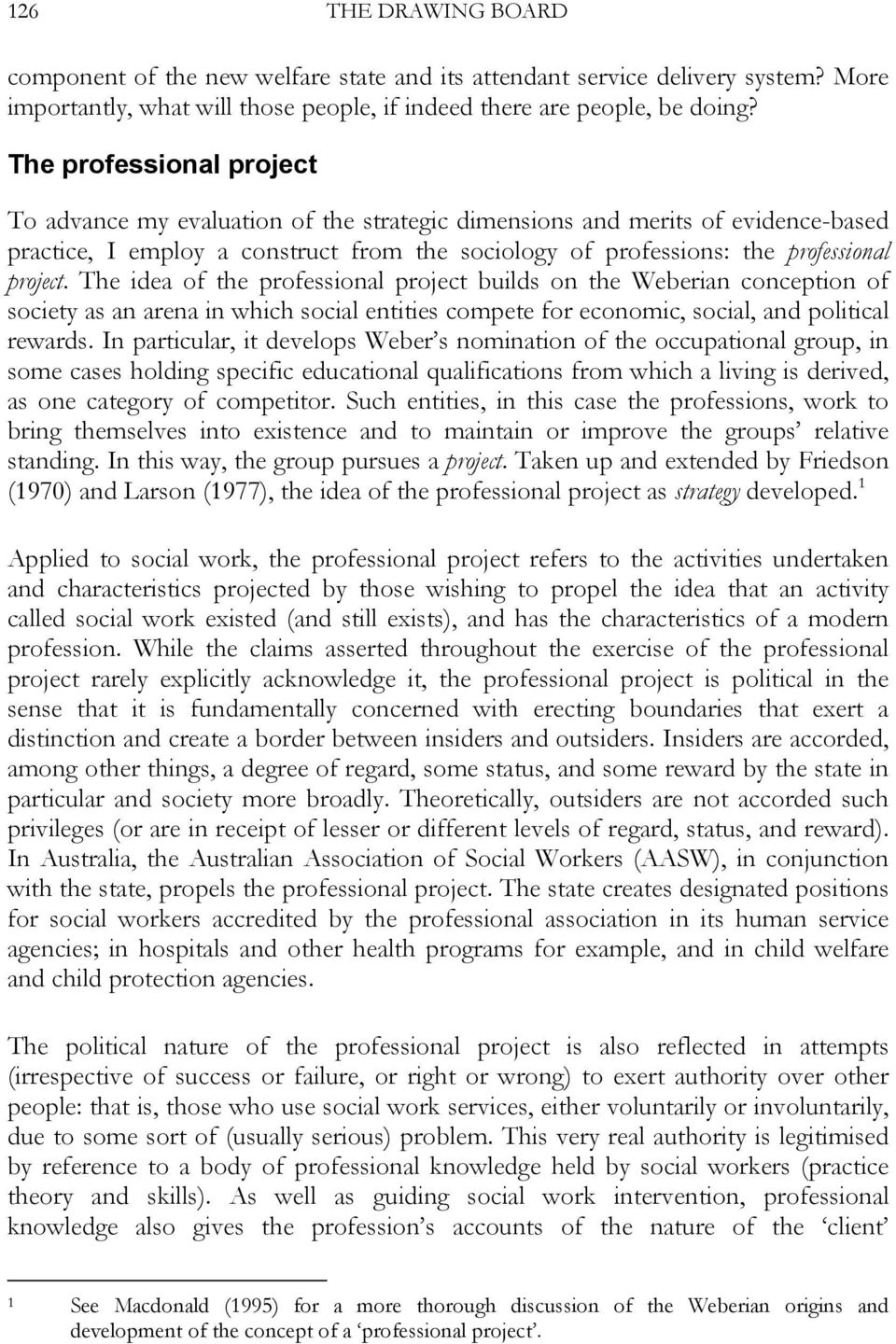 The idea of the professional project builds on the Weberian conception of society as an arena in which social entities compete for economic, social, and political rewards.