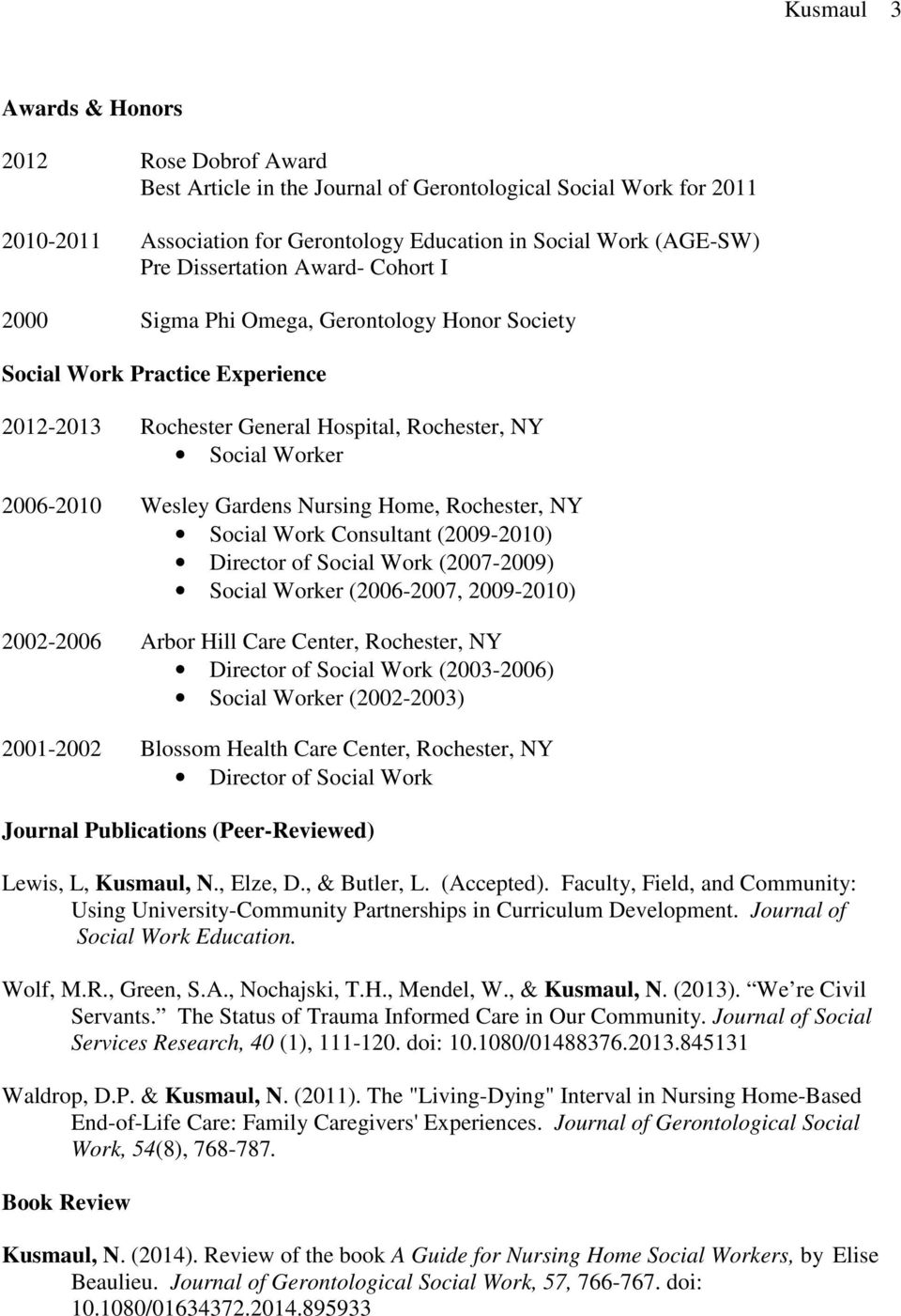 Nursing Home, Rochester, NY Social Work Consultant (2009-2010) Director of Social Work (2007-2009) Social Worker (2006-2007, 2009-2010) 2002-2006 Arbor Hill Care Center, Rochester, NY Director of