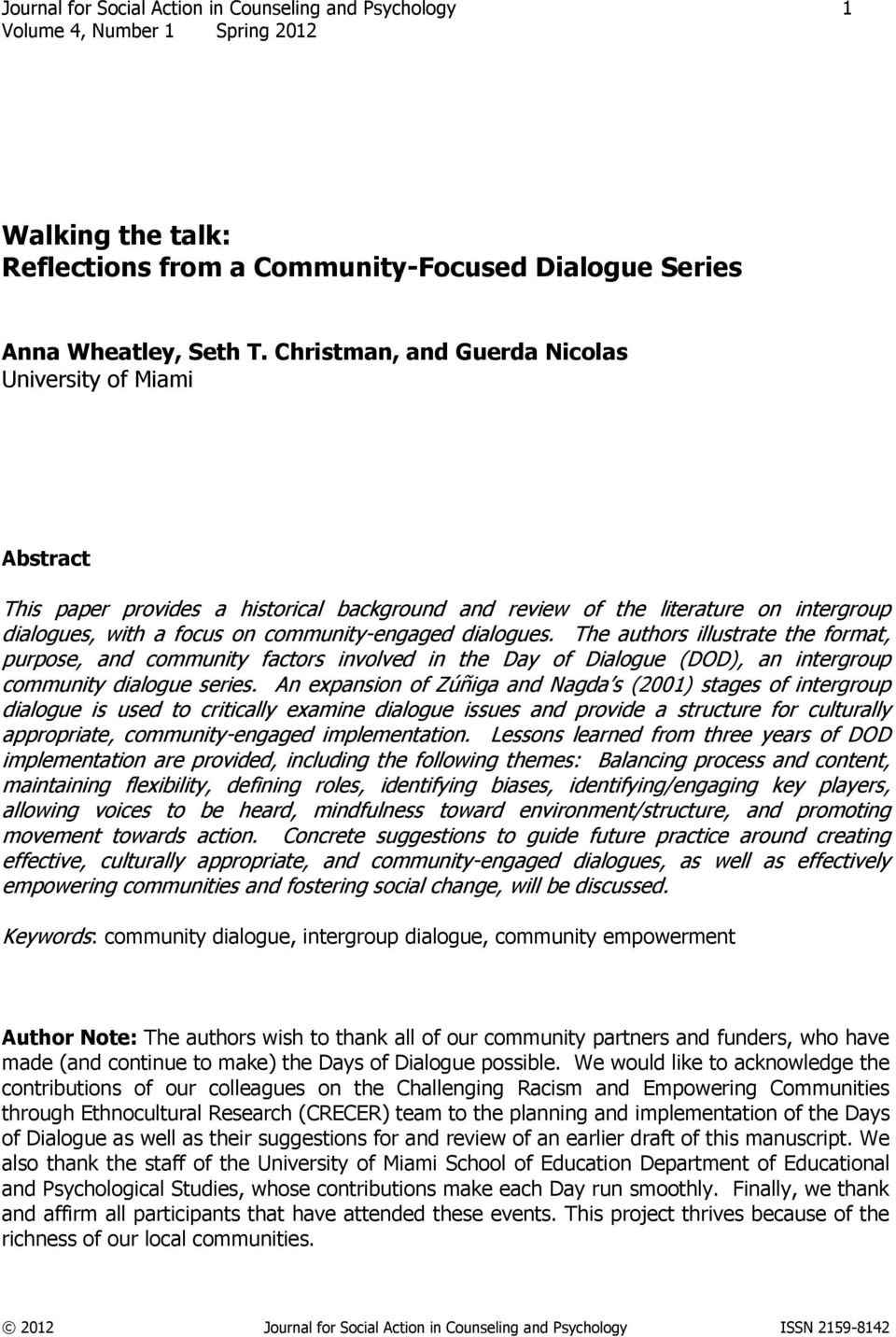 dialogues. The authors illustrate the format, purpose, and community factors involved in the Day of Dialogue (DOD), an intergroup community dialogue series.