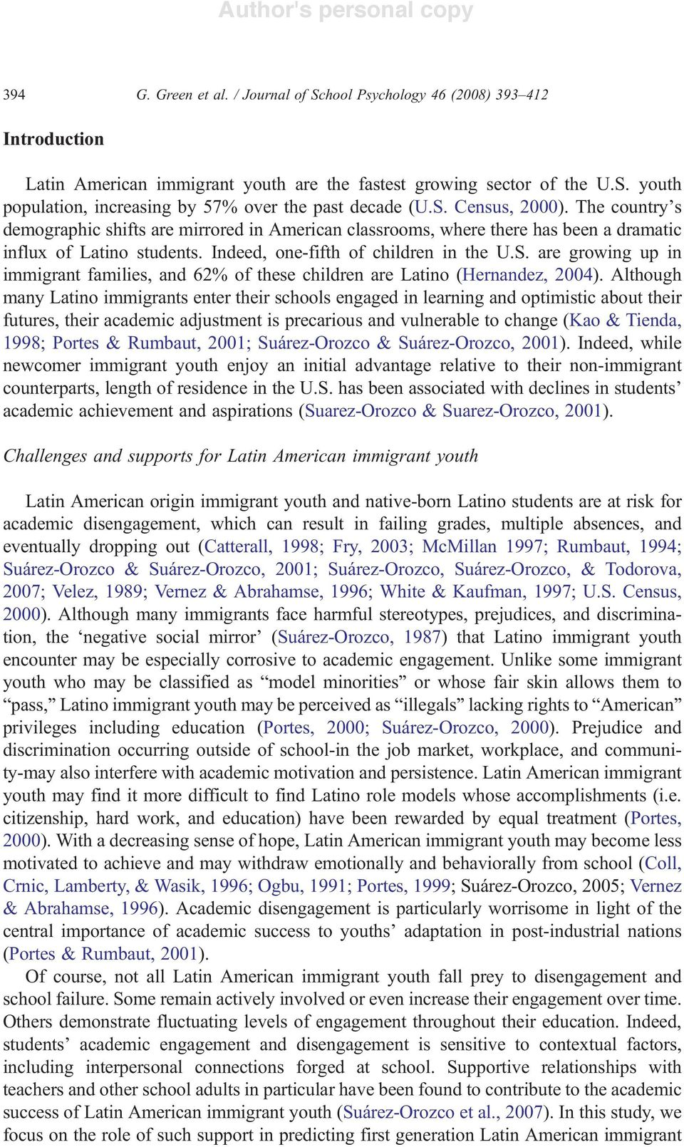 Although many Latino immigrants enter their schools engaged in learning and optimistic about their futures, their academic adjustment is precarious and vulnerable to change (Kao & Tienda, 1998;