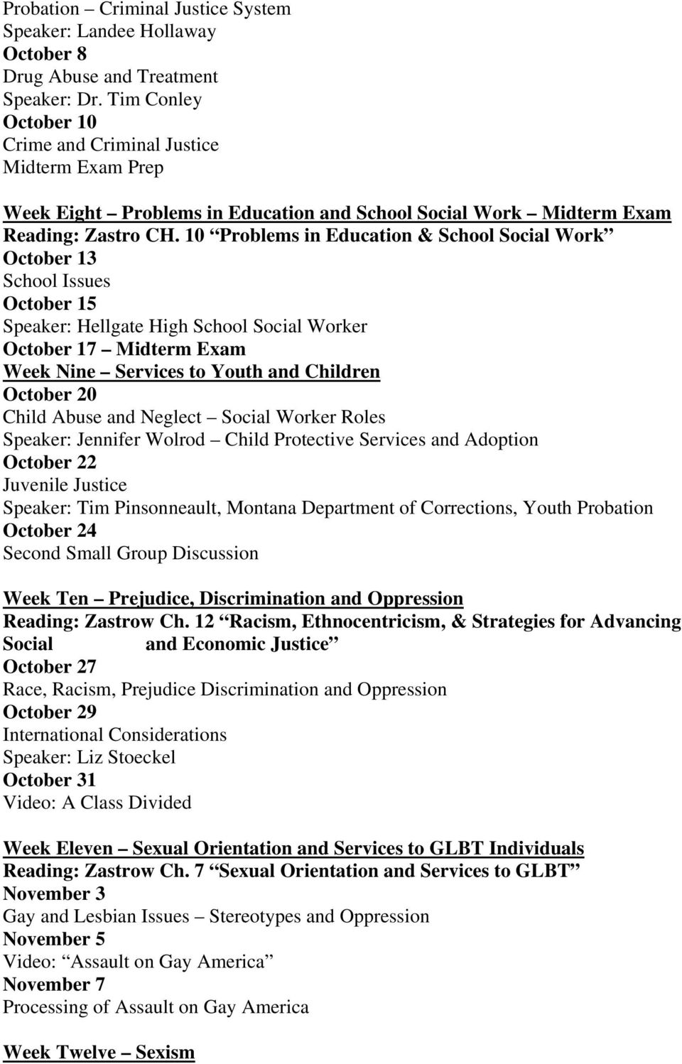 10 Problems in Education & School Social Work October 13 School Issues October 15 Speaker: Hellgate High School Social Worker October 17 Midterm Exam Week Nine Services to Youth and Children October