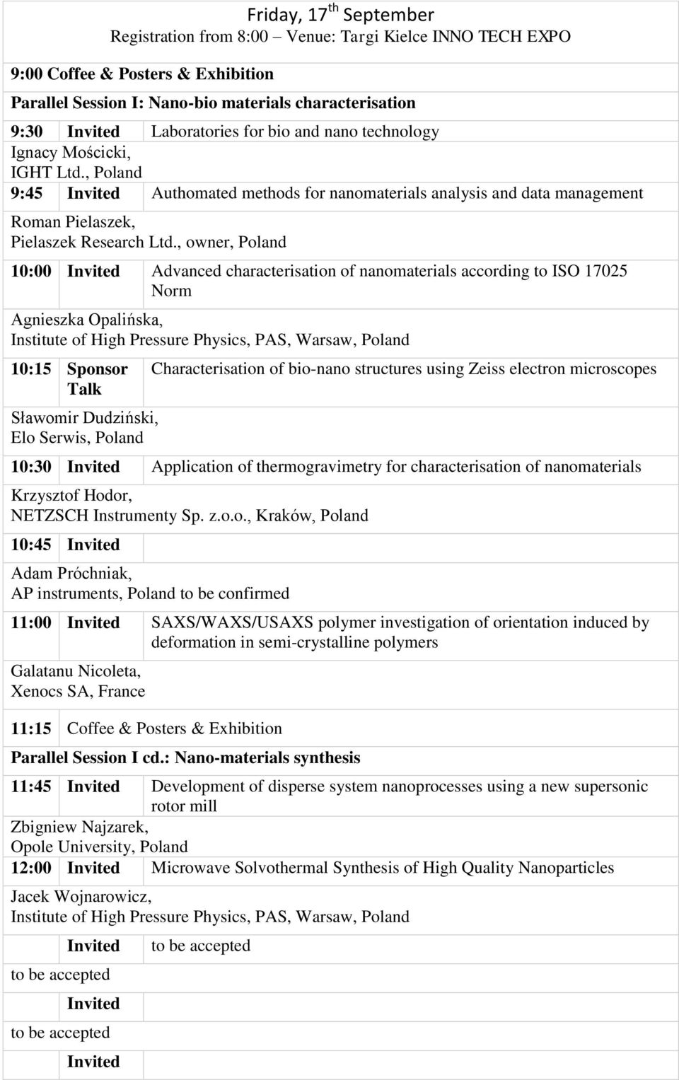 , owner, Poland 10:00 Advanced characterisation of nanomaterials according to ISO 17025 Norm Agnieszka Opalińska, Institute of High Pressure Physics, PAS, Warsaw, Poland 10:15 Sponsor Talk Sławomir