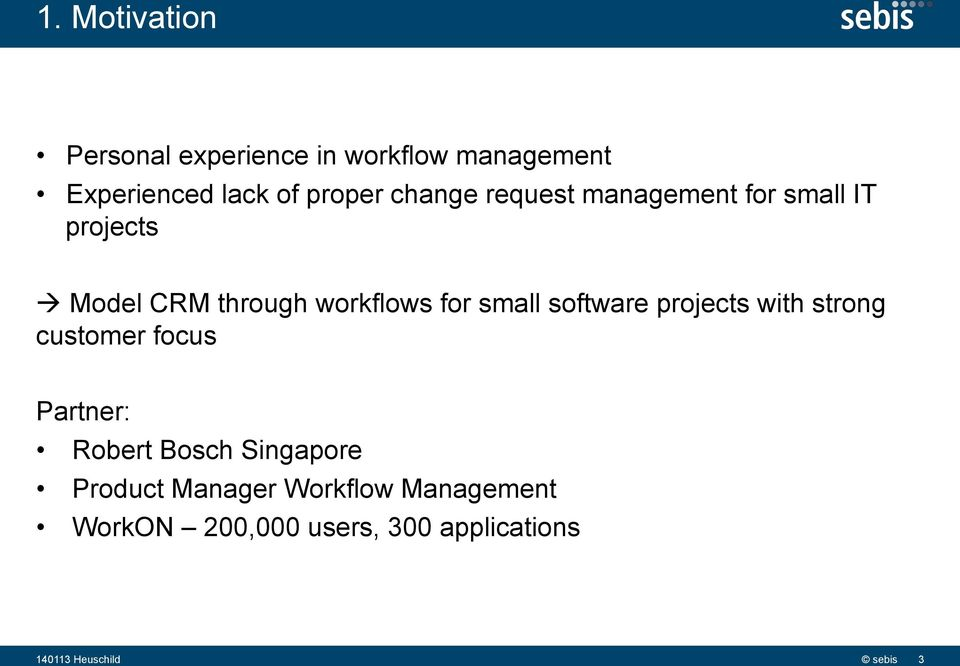 small software projects with strong customer focus Partner: Robert Bosch Singapore