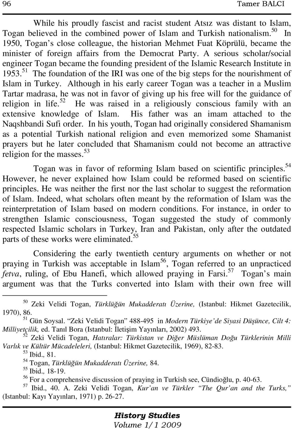 A serious scholar/social engineer Togan became the founding president of the Islamic Research Institute in 1953.