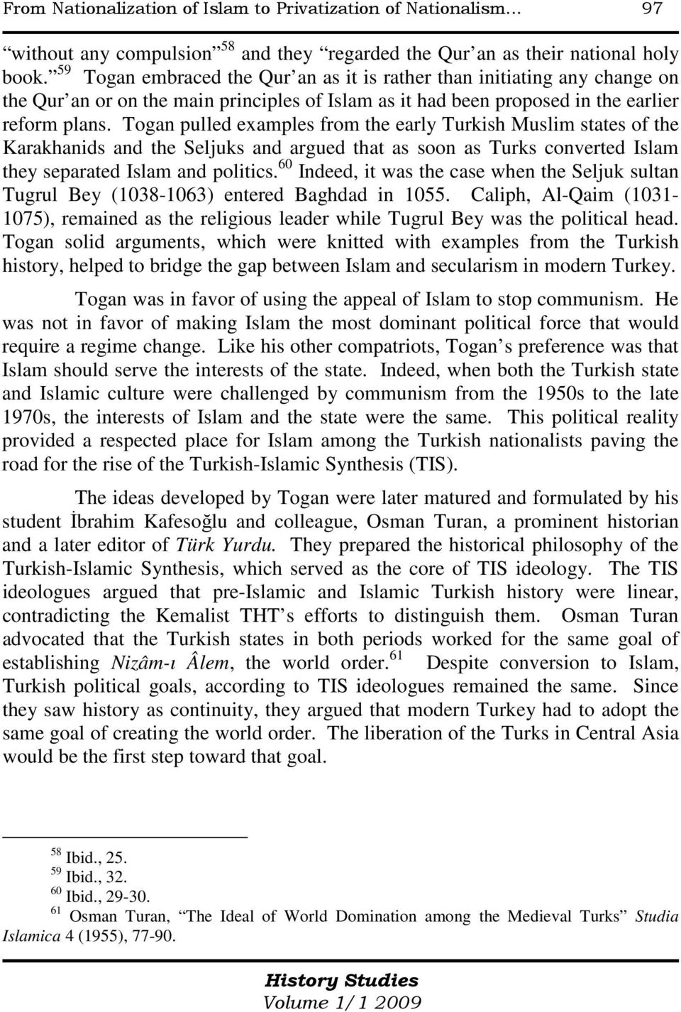Togan pulled examples from the early Turkish Muslim states of the Karakhanids and the Seljuks and argued that as soon as Turks converted Islam they separated Islam and politics.