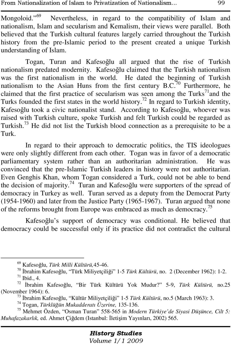 Both believed that the Turkish cultural features largely carried throughout the Turkish history from the pre-islamic period to the present created a unique Turkish understanding of Islam.