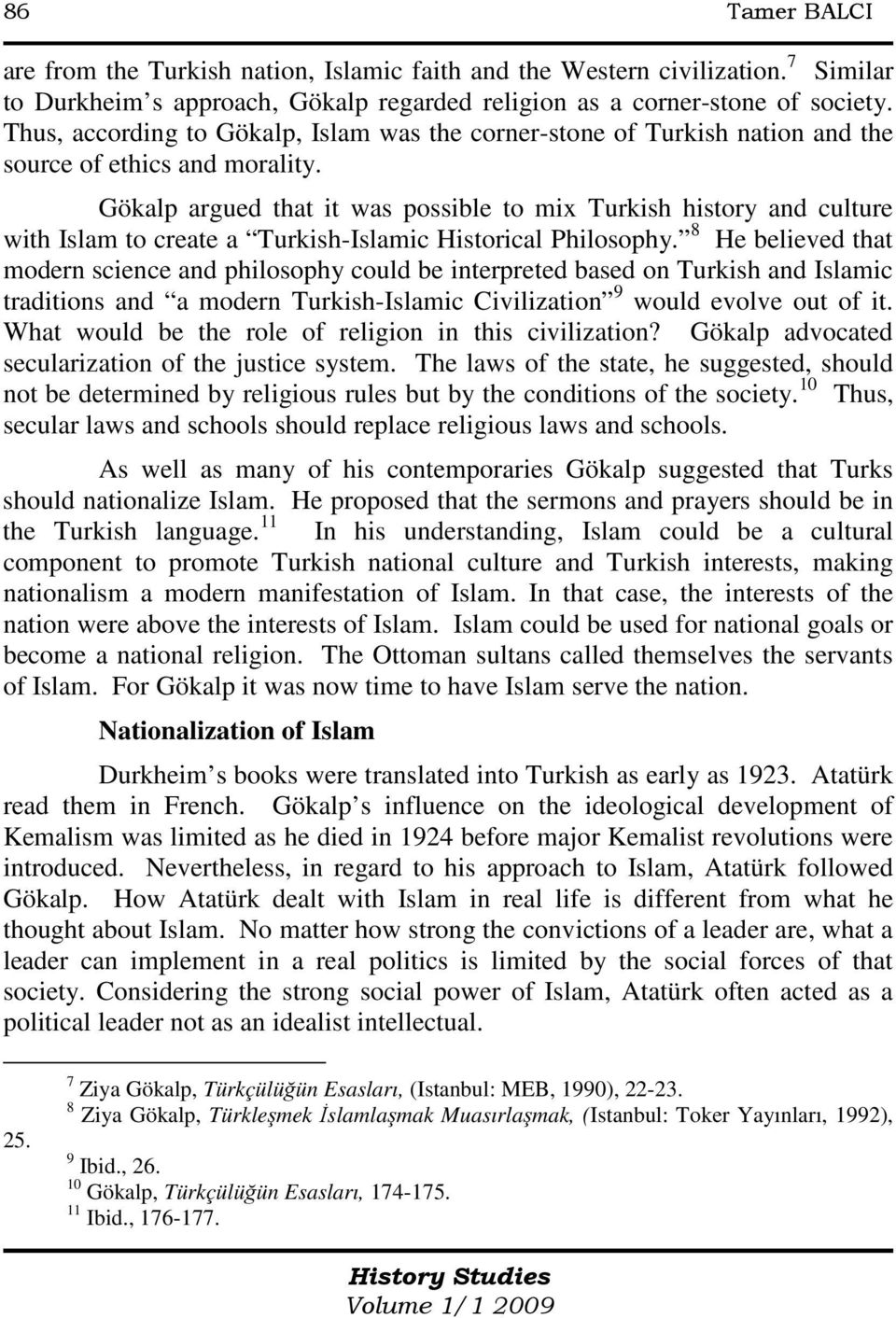 Gökalp argued that it was possible to mix Turkish history and culture with Islam to create a Turkish-Islamic Historical Philosophy.