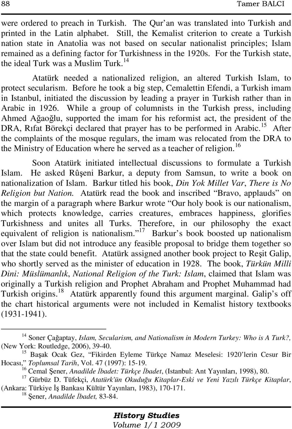 For the Turkish state, the ideal Turk was a Muslim Turk. 14 Atatürk needed a nationalized religion, an altered Turkish Islam, to protect secularism.